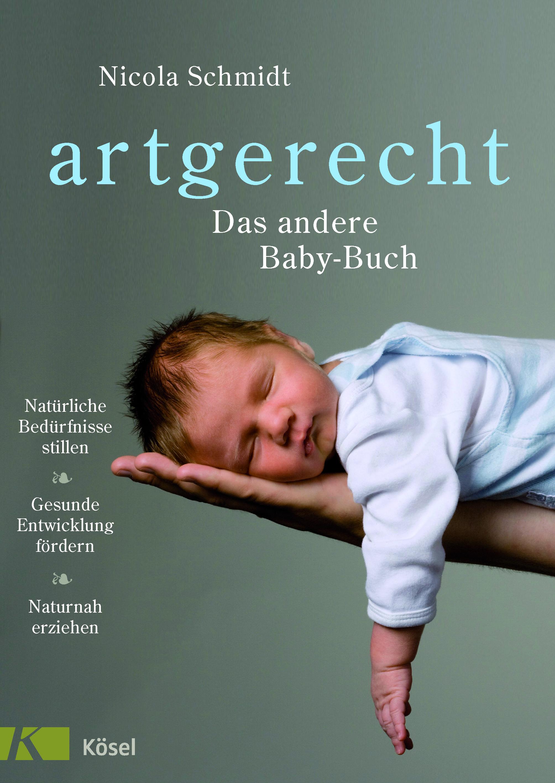 Artgerecht - das andere Babybuch - von Nicola Schmidt - Stillen, Tragen, Windelfrei, Familienbett, Betreuung, Kommunikation